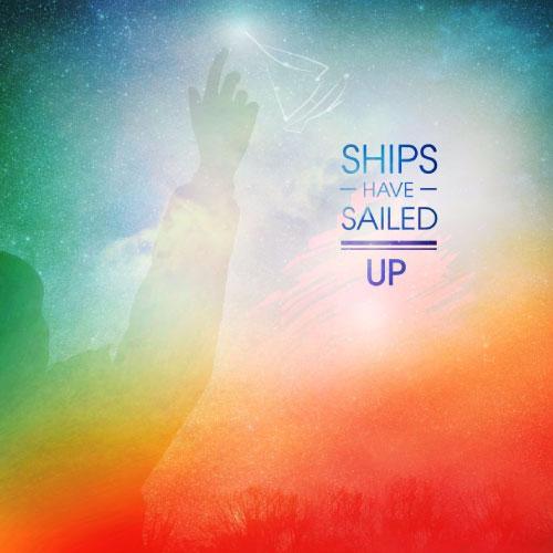 Ships Have Sailed - Up