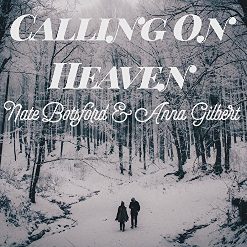 Nate Botsford & Anna Gilbert - Calling on Heaven